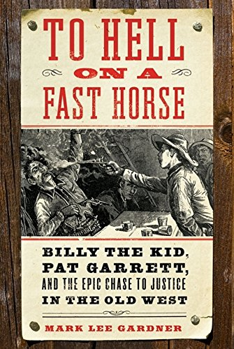 9780061368271: To Hell on a Fast Horse: Billy the Kid, Pat Garrett, and the Epic Chase to Justice in the Old West