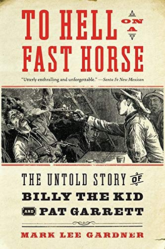 9780061368295: To Hell on a Fast Horse: The Untold Story of Billy the Kid and Pat Garrett