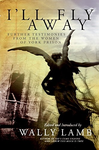 9780061369223: I'll Fly Away: Further Testimonies from the Women of York Prison