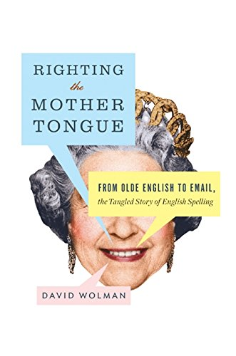 9780061369254: Righting the Mother Tongue: From Olde English to Email, the Tangled Story of English Spelling