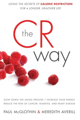 9780061370984: The CR Way: Using the Secrets of Calorie Restriction for a Longer, Healthier Life