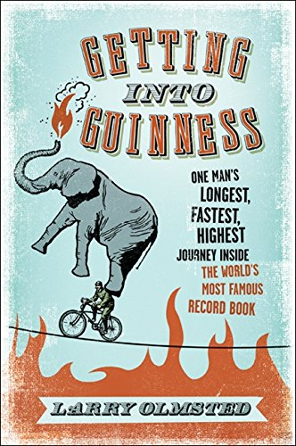 9780061373480: Getting into Guinness: One Man's Longest, Fastest, Highest Journey Inside the World's Most Famous Record Book