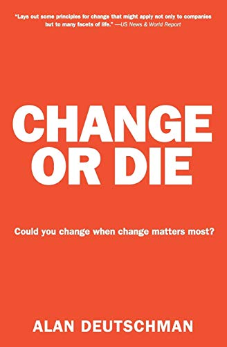 9780061373671: Change or Die: The Three Keys to Change at Work and in Life