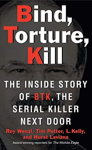 9780061373954: Bind, Torture, Kill: The Inside Story of BTK, the Serial Killer Next Door
