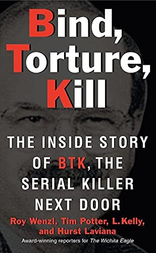 9780061373954: Bind, Torture, Kill: The Inside Story of BTK, the Serial Killer Next Door