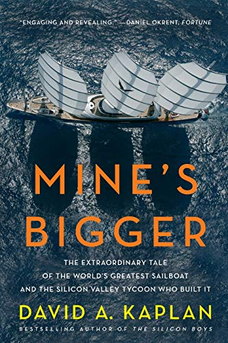 9780061374029: Mine's Bigger: The Extraordinary Tale of the World's Greatest Sailboat and the Silicon Valley Tycoon Who Built It