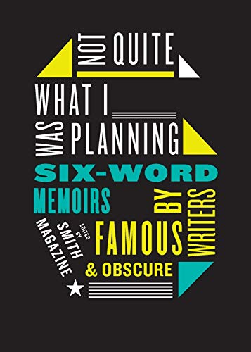 9780061374050: Not Quite What I Was Planning Six-Word Memoirs by Writers Famous and Obscure