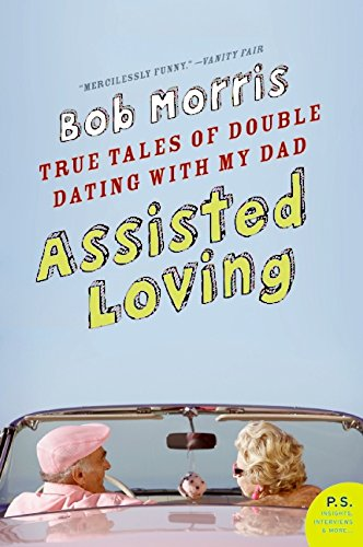 9780061374135: Assisted Loving: True Tales of Double Dating with My Dad (P.S.)