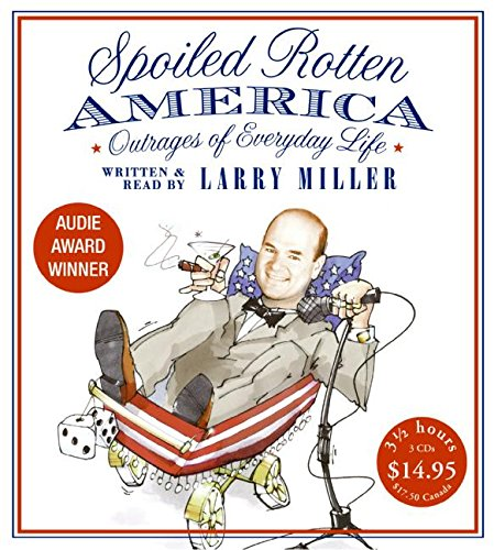 Spoiled Rotten America (0061374180) by Larry Miller