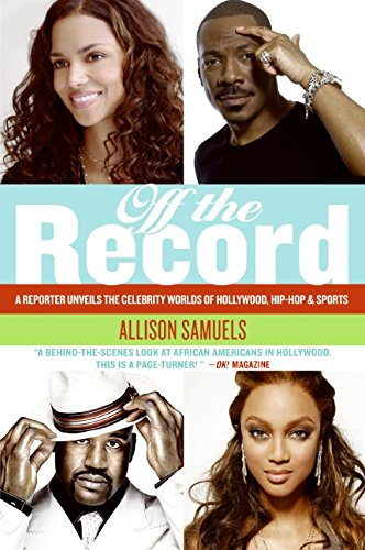 9780061374357: Off the Record: A Reporter Unveils the Celebrity Worlds of Hollywood, Hip-hop, and Sports