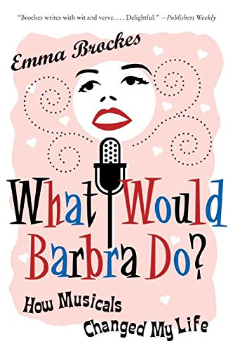 9780061374647: What Would Barbra Do?: How Musicals Changed My Life