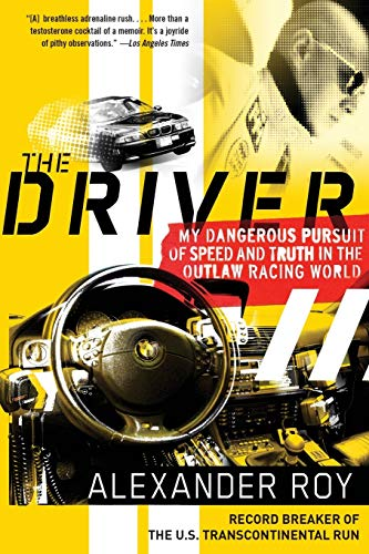 9780061374999: The Driver: My Dangerous Pursuit of Speed and Truth in the Outlaw Racing World