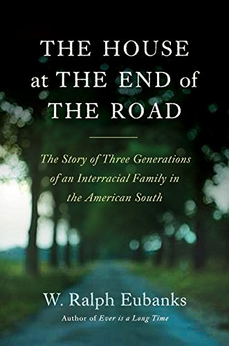 9780061375736: The House at the End of the Road: The Story of Three Generations of an Interracial Family in the American South