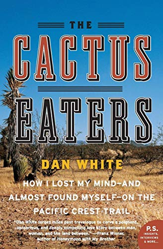 9780061376931: The Cactus Eaters: How I Lost My Mind- And Almost Found Myself-On the Pacific Crest Trail