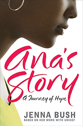 Ana's Story: A Journey of Hope: Bush, Jenna