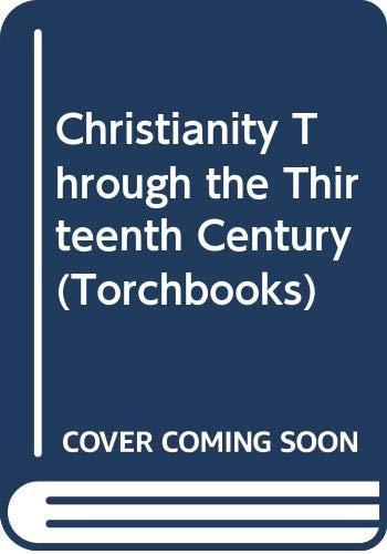 9780061380556: Christianity Through the Thirteenth Century (Torchbooks)