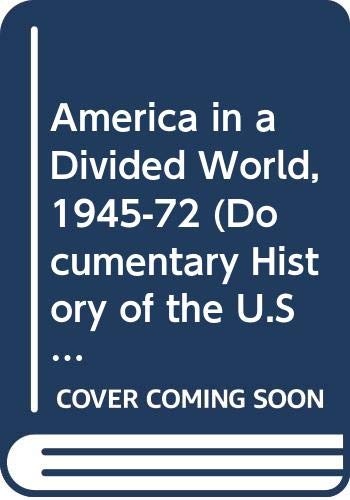 9780061385674: America in a Divided World, 1945-72 (Documentary History of the U.S.)