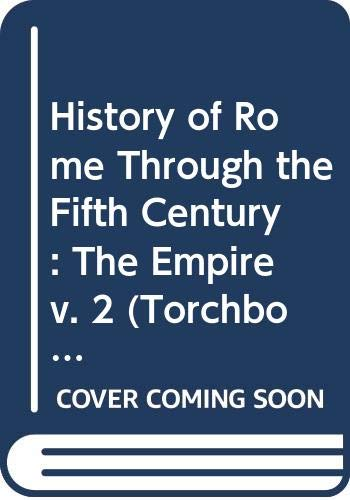 History of Rome Through the Fifth Century: The Empire v. 2 (Torchbooks)