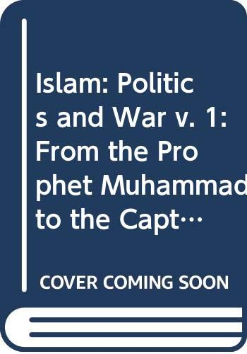9780061389245: Islam: From the Prophet Muhammad to the Capture of Constantinople, Vol. 1: Politics and War (Arabic and English Edition)