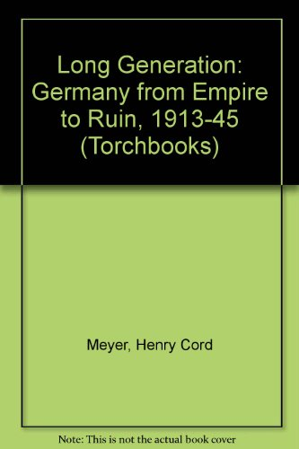 The Long Generation: Germany from Empire to Ruin, 1913-1945: Meyer, Henry Cord (ed)