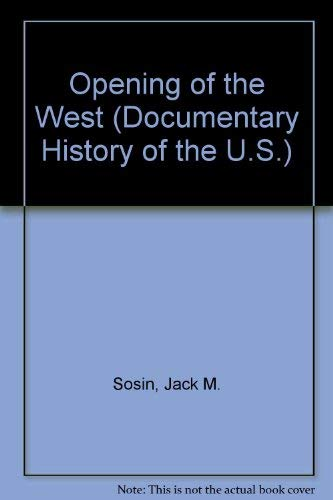 9780061394706: Opening of the West (Documentary History of the U.S.)