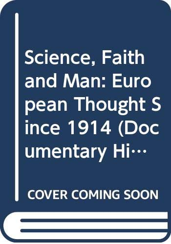 9780061397004: Science, Faith and Man: European Thought Since 1914 (Documentary History of W.Civilization)