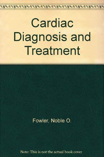 Cardiac Diagnosis and Treatment: Fowler, Noble O.