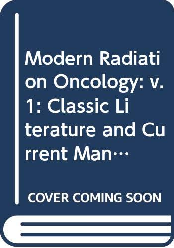 9780061409103: Modern Radiation Oncology: v. 1: Classic Literature and Current Management