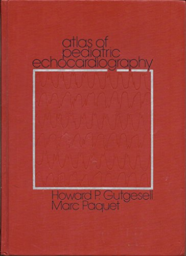 Atlas of Paediatric Echocardiography: Gutgesell, Howard P.; Paquet, Marc