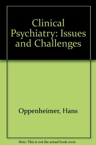 Clinical Psychiatry: Issues And Challenges.: Oppenheimer, M.d., Hans.
