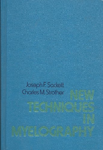 New Techniques in Myelography: Sackett, Joseph F., Strother, Charles M.