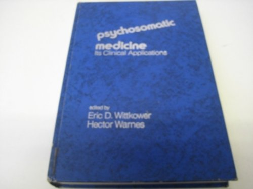 Psychosomatic Medicine: Its Clinical Applications.: Wittkower, Eric D. & Warnes, Hector (editors).