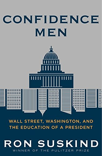 Confidence Men: Wall Street, Washington, and the Education of a President: Suskind, Ron