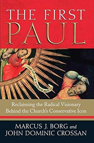 9780061430725: The First Paul: Reclaiming the Radical Visionary Behind the Church's Conservative Icon