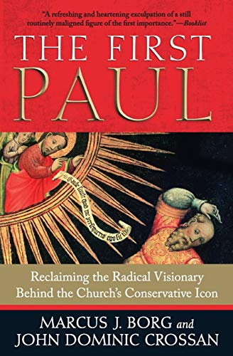 9780061430732: The First Paul: Reclaiming the Radical Visionary Behind the Church's Conservative Icon