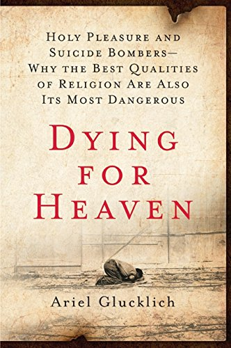 9780061430817: Dying for Heaven: Holy Pleasure and Suicide Bombers—Why the Best Qualities of Religion Are Also Its Most Dangerous