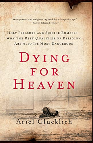 9780061430824: Dying for Heaven: Holy Pleasure and Suicide Bombers?Why the Best Qualities of Religion Are Also Its Most Dangerous