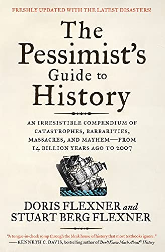 9780061431012: The Pessimist's Guide to History 3e: An Irresistible Compendium of Catastrophes, Barbarities, Massacres, and Mayhemfrom 14 Billion Years Ago to 2007