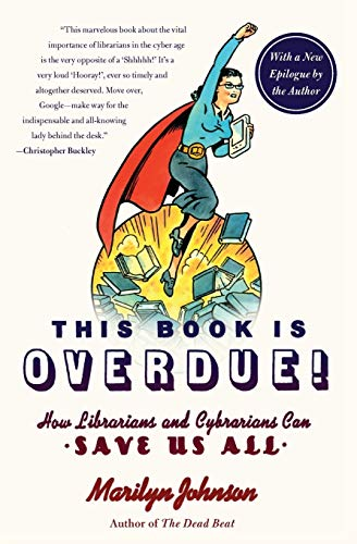 9780061431616: This Book Is Overdue!: How Librarians and Cybrarians Can Save Us All