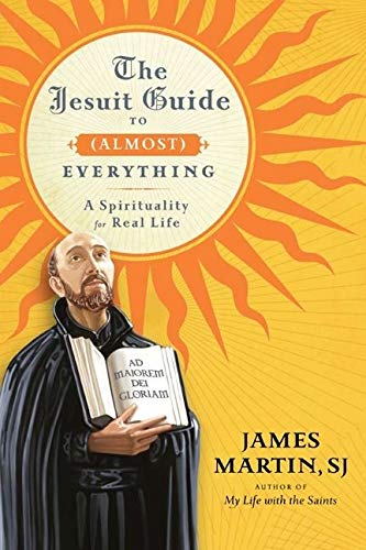 The Jesuit Guide to Everything: A Spirituality for Real Life