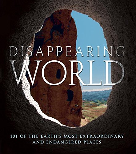 9780061434440: Disappearing World: 101 of the Earth's Most Extraordinary and Endangered Places