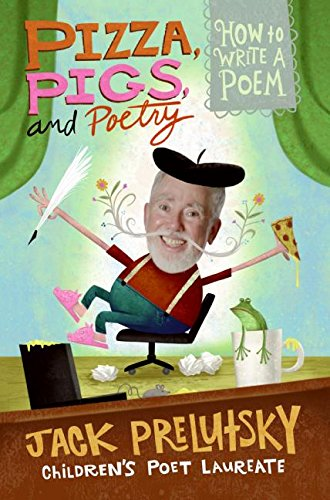 9780061434495: Pizza, Pigs, and Poetry: How to Write a Poem