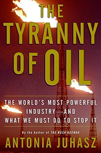 9780061434501: The Tyranny of Oil: The World's Most Powerful Industry--and What We Must Do to Stop It