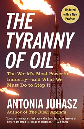 9780061434518: The Tyranny of Oil: The World's Most Powerful Industry--and What We Must Do to Stop It