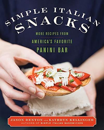 9780061435089: Simple Italian Snacks: More Recipes from America's Favorite Panini Bar