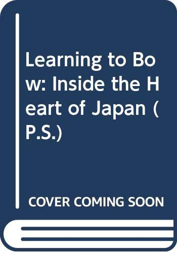 9780061435386: Learning to Bow: Inside the Heart of Japan