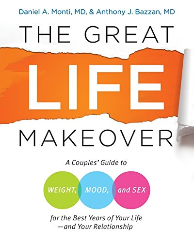 The Great Life Makeover: Weight, Mood, and: Monti, Daniel, M.D.,