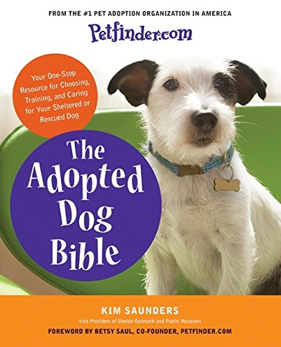 9780061435591: Petfinder.com The Adopted Dog Bible: Your One-Stop Resource for Choosing, Training, and Caring for Your Sheltered or Rescued Dog