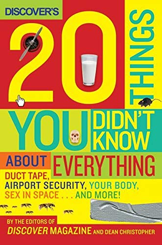 9780061435645: Discover's 20 Things You Didn't Know About Everything: Duct Tape, Airport Security, Your Body, Sex in Space...and More!: Duct Tape, Airport Security, Lab Accidents, Sex in Space...and More!