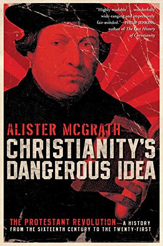 9780061436864: Christianity's Dangerous Idea: The Protestant Revolution--A History from the Sixteenth Century to the Twenty-First